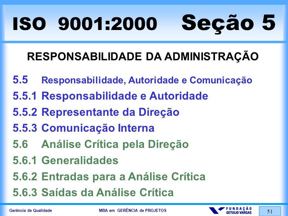 Gerência de Qualidade MBA em GERÊNCIA de PROJETOS 52 ISO 9001:2000 Seção 6 GESTÃO DE RECURSOS 6.1Provisão de Recursos 6.2Recursos Humanos 6.2.1Generalidades 6.2.2 Competência, Conscientização e Treinamento 6.3Infra-estrutura 6.4Ambiente de Trabalho