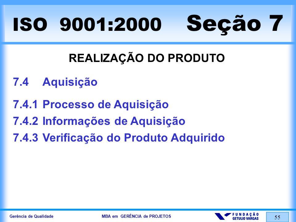 Gerência de Qualidade MBA em GERÊNCIA de PROJETOS 56 ISO 9001:2000 Seção 7 REALIZAÇÃO DO PRODUTO 7.5Produção e Fornecimento de Serviço 7.5.1Controle de Produção e Fornec.