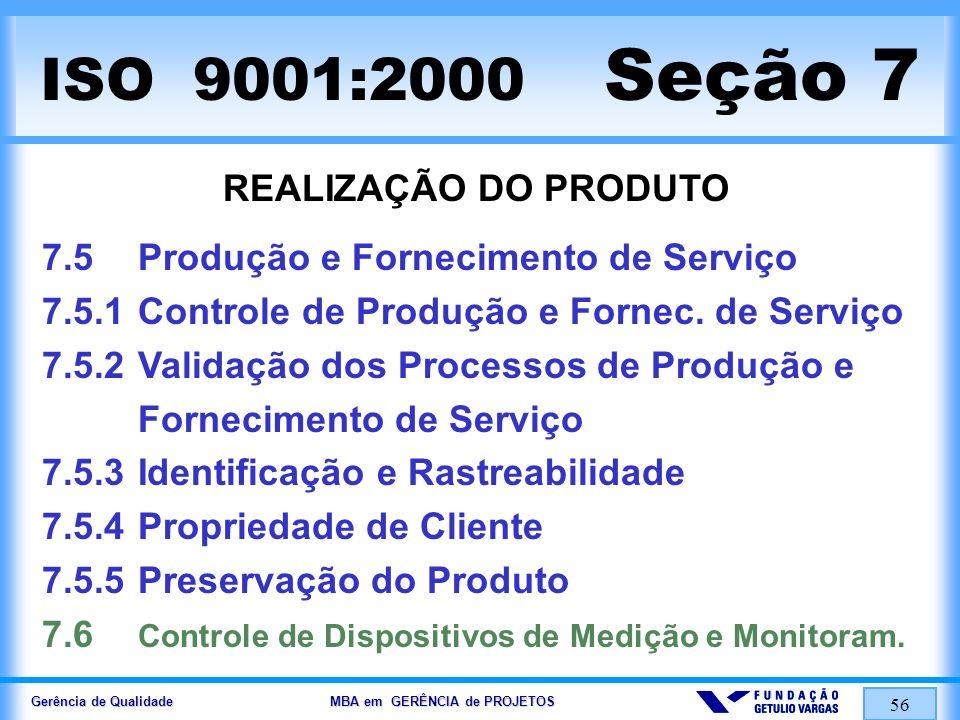 Gerência de Qualidade MBA em GERÊNCIA de PROJETOS 57 ISO 9001:2000 Seção 8 MEDIÇÃO, ANÁLISE E MELHORIA 8.1Generalidades 8.2Medição e Monitoramento 8.2.1Satisfação de Clientes 8.2.2Auditorias Internas 8.2.3Medição e Monitoramento de Processos 8.2.4Medição e Monitoramento de Produto 8.3Controle de Produto Não-Conforme