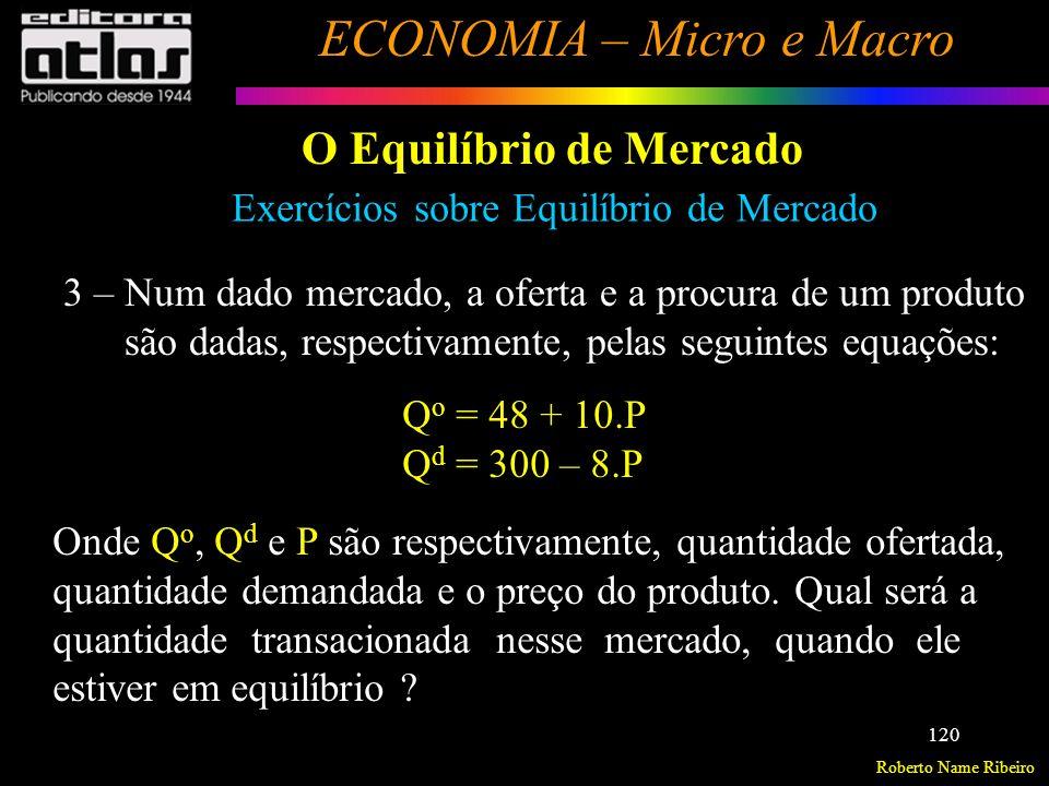 Roberto Name Ribeiro ECONOMIA – Micro e Macro 121 Demanda, Oferta e Equilíbrio de Mercado Resolver os exercícios do livro texto referente ao capítulo 2 (pág 70 à 73)