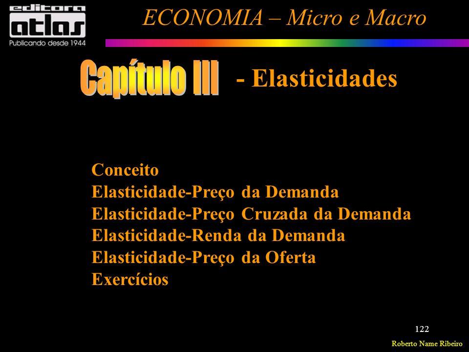 Roberto Name Ribeiro ECONOMIA – Micro e Macro 123 Elasticidades Conceito É a alteração percentual em uma variável, dada uma variação percentual em outra, ceteris paribus.