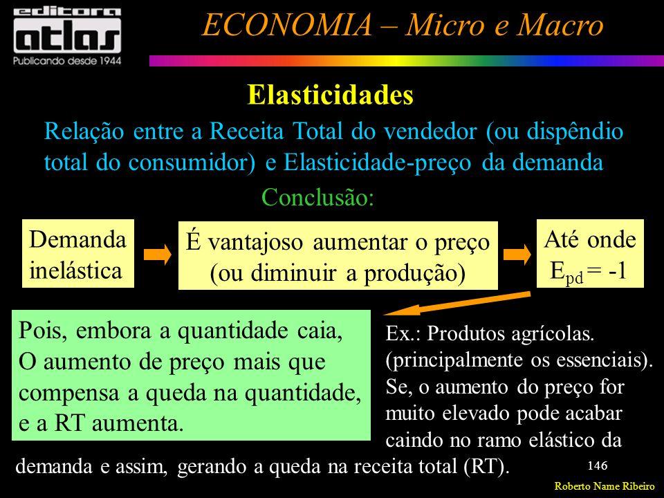 Roberto Name Ribeiro ECONOMIA – Micro e Macro 147 Elasticidades Elasticidade-preço cruzada da Demanda Variação percentual na quantidade demandada, dada a variação percentual no preço de outro bem, ceteris paribus.