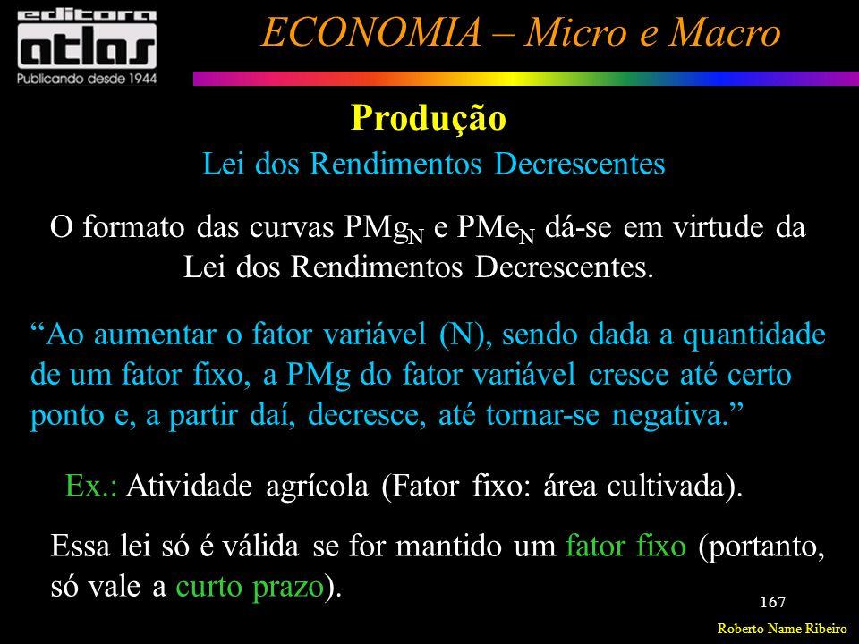 Roberto Name Ribeiro ECONOMIA – Micro e Macro 168 Produção Produção a Longo Prazo q = f ( N, K ) Dois fatores de produção => (Ambos Variáveis) Mão-de-obra Capital Considera que todos os fatores de produção (mão-de-obra, capital, instalações, matérias-primas) variam.