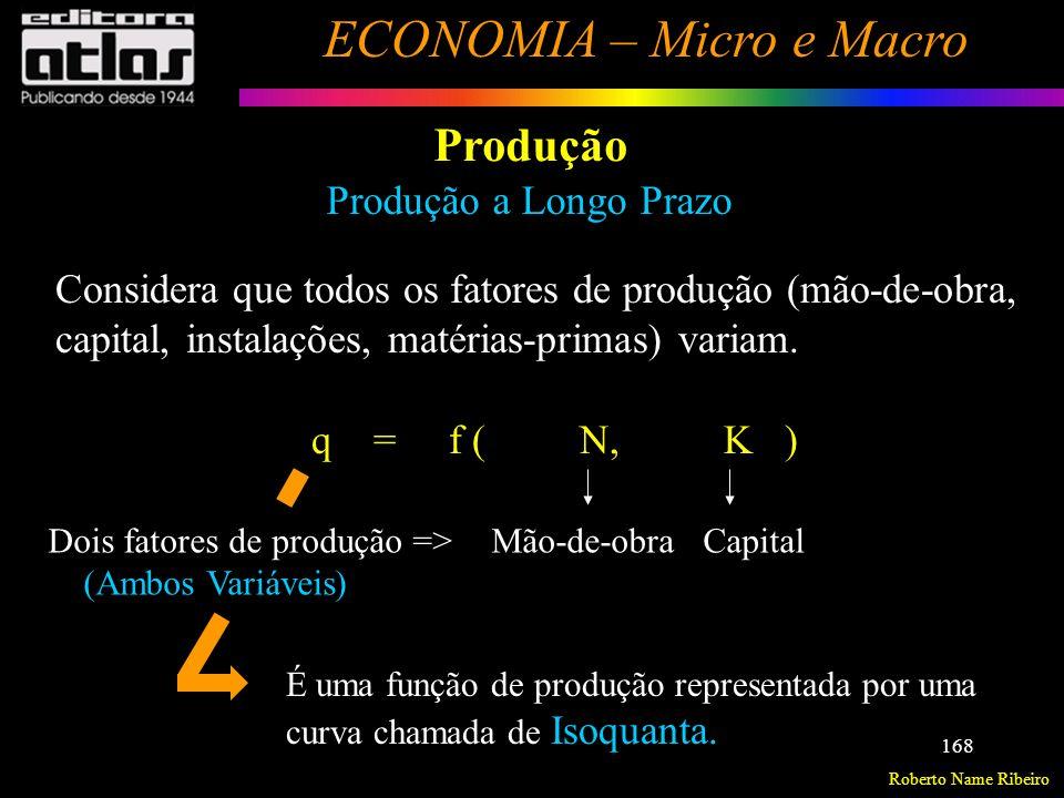 Roberto Name Ribeiro ECONOMIA – Micro e Macro 169 Produção Isoquanta de Produção Pode ser definida como sendo uma linha na qual todos os pontos represen- tam infinitas combinações de fatores, que indicam a mesma quantidade pro- duzida.