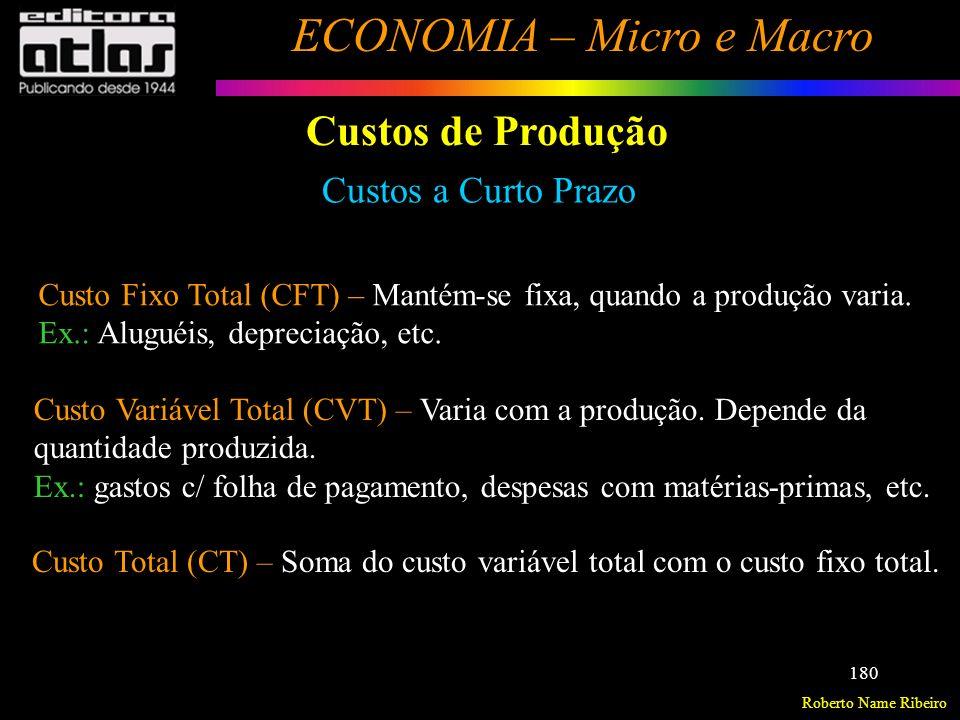 Roberto Name Ribeiro ECONOMIA – Micro e Macro 181 Custos de Produção Custos a Curto Prazo