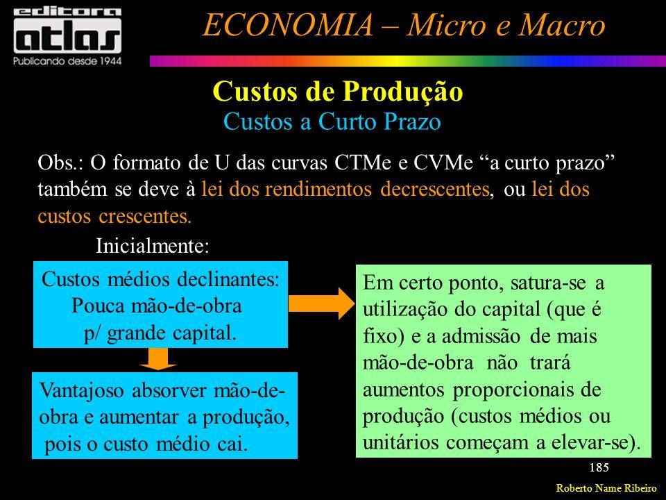 Roberto Name Ribeiro ECONOMIA – Micro e Macro 186 Custos de Produção Custos a Curto Prazo CUSTO MARGINAL – Diferentemente dos custos médios, os custos marginais referem-se às variações de custo, quando se altera a produção.