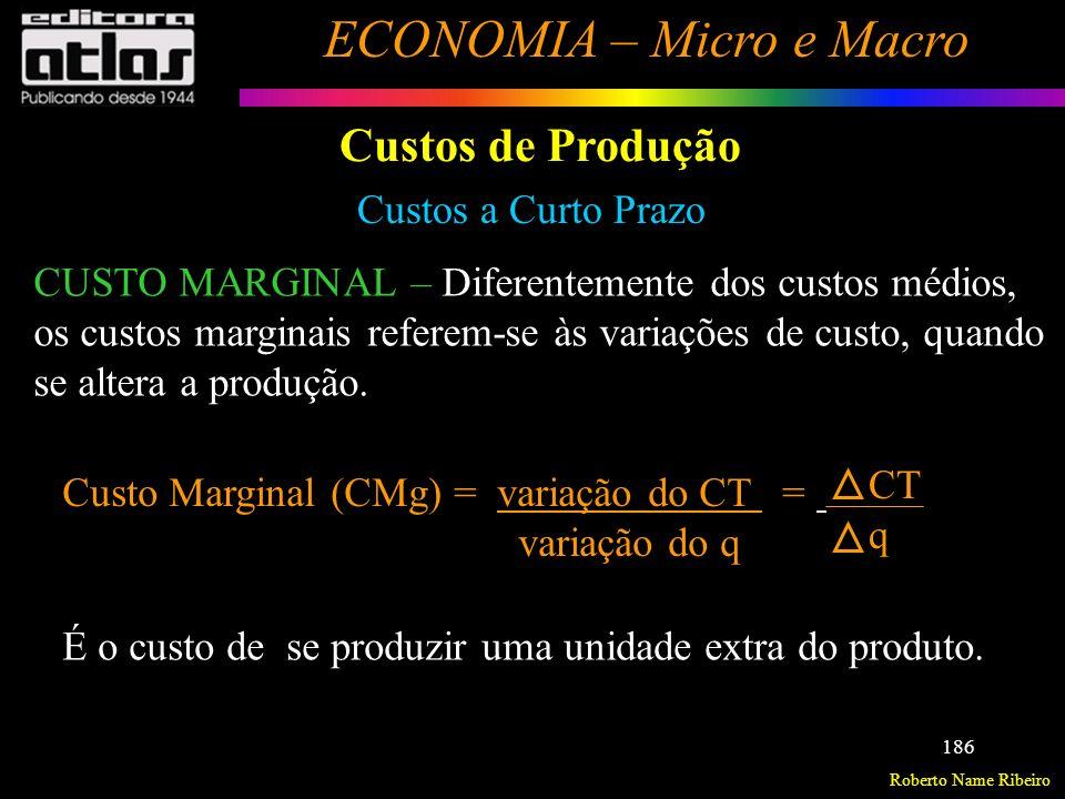 Roberto Name Ribeiro ECONOMIA – Micro e Macro 187 Custos de Produção Custos a Curto Prazo - Custo Marginal