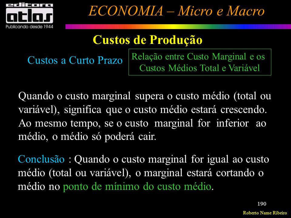 Roberto Name Ribeiro ECONOMIA – Micro e Macro 191 Custos de Produção Custos a Curto Prazo Relação entre Custo Marginal e os Custos Médios Total e Variável Ex.: 10 unidades de um produto.