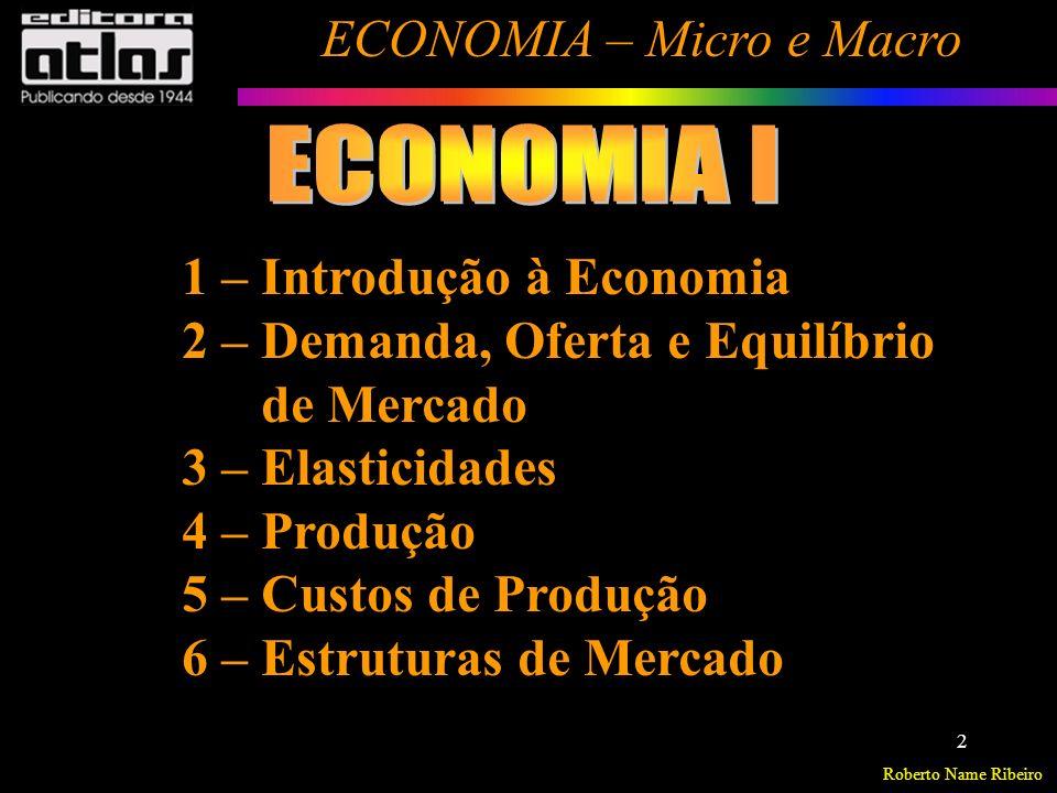 Roberto Name Ribeiro ECONOMIA – Micro e Macro 3 Alguns Problemas Econômicos A Economia como Ciência Social Definição Problemas Econômicos Fundamentais Sistema Econômico Análise Positiva e Normativa Autonomia e Inter-relação Divisão do Estudo Econômico Fronteira de Possibilidades de Produção Exercícios - Introdução à Economia