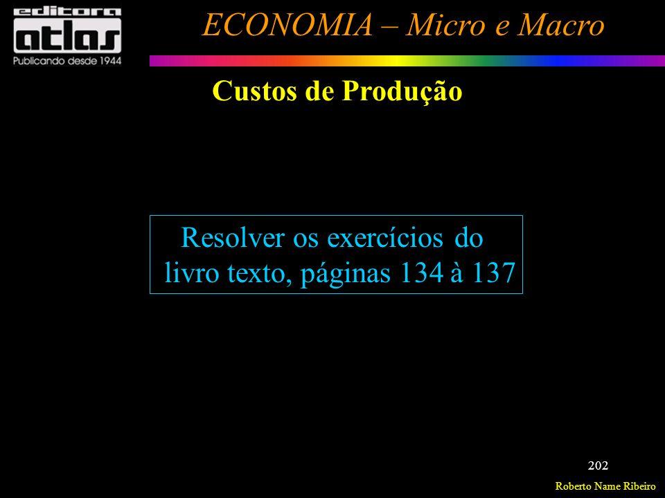 Roberto Name Ribeiro ECONOMIA – Micro e Macro 203 Introdução Mercado em Concorrência Perfeita Monopólio Oligopólio Concorrência Monopolística Estruturas do Mercado de Fatores - Estruturas de Mercado