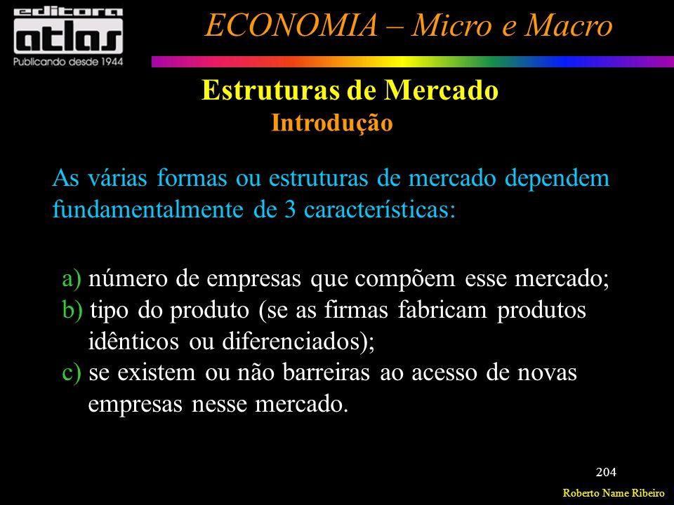 Roberto Name Ribeiro ECONOMIA – Micro e Macro 205 Estruturas de Mercado Concorrência Pura ou Perfeita Mercado atomizado: mercado com infinitos vendedores e compradores (como átomos), de forma que um agente isolado não tem condições de afetar o preço de mercado.