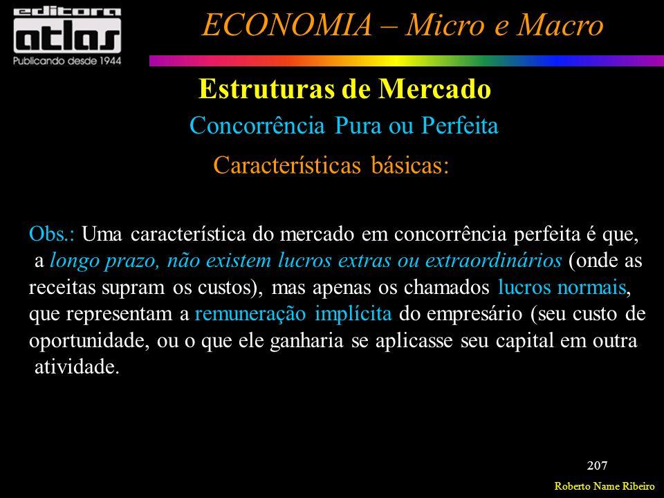 Roberto Name Ribeiro ECONOMIA – Micro e Macro 208 Estruturas de Mercado Monopólio Características básicas: - uma única empresa produtora do bem ou serviço; - não há produtos substitutos próximos; - existem barreiras à entrada de firmas concorrentes.