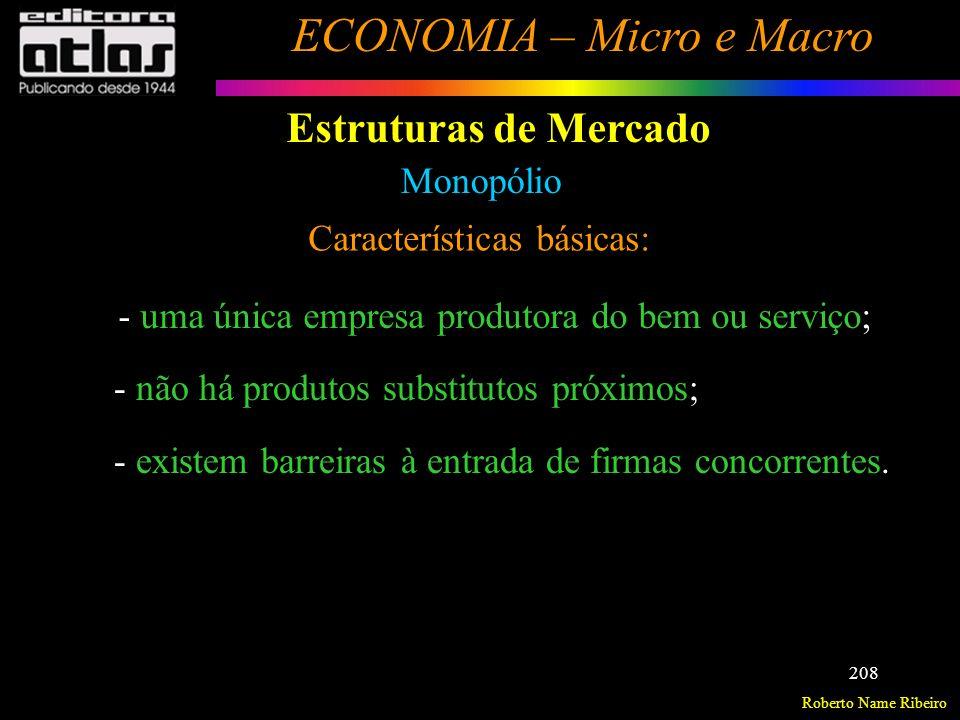 Roberto Name Ribeiro ECONOMIA – Micro e Macro 209 Estruturas de Mercado Monopólio Características básicas: As barreiras de acesso podem ocorrer de várias formas: Monopólio puro ou natural = devido à alta escala de produção reque- rida, exigindo um elevado montante de investimento.