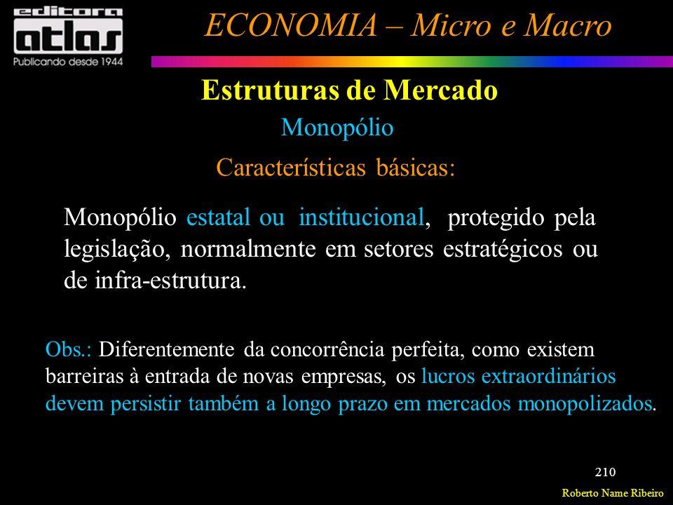 Roberto Name Ribeiro ECONOMIA – Micro e Macro 211 Estruturas de Mercado Oligopólio Definido de duas formas: - pequeno nº de empresas no setor.