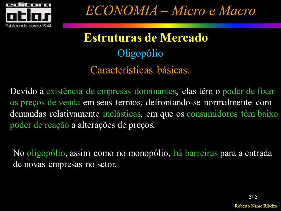 Roberto Name Ribeiro ECONOMIA – Micro e Macro 213 Estruturas de Mercado Oligopólio Características básicas: Tipos de oligopólio: com produto homogêneo (alumínio, cimento); com produto diferenciado (automóveis).