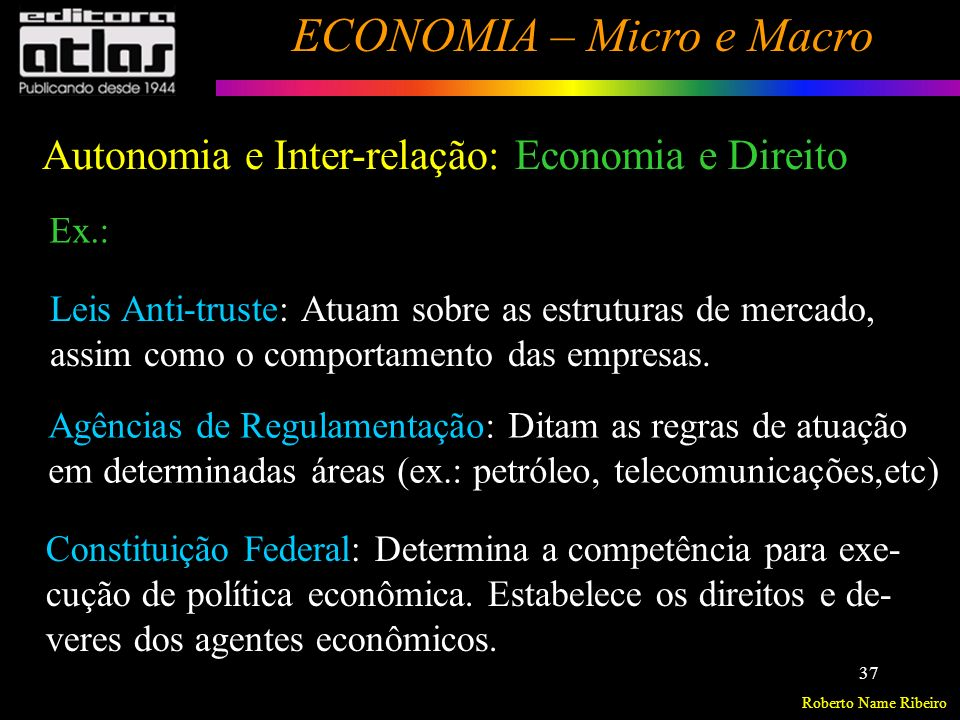 Roberto Name Ribeiro ECONOMIA – Micro e Macro 38 Economia, Matemática e Estatística A Economia faz uso da lógica matemática e das probabilidades estatísticas.