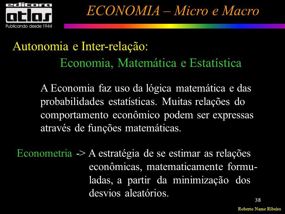 Roberto Name Ribeiro ECONOMIA – Micro e Macro 39 Micro e Macroeconomia Microeconomia – é o ramo da Teoria Econômica que estuda o funcionamento do mercado de um determinado produto ou grupo de produtos, ou seja, o comportamento dos compradores (consumidores) e vendedores (produ- tores) de tais bens.