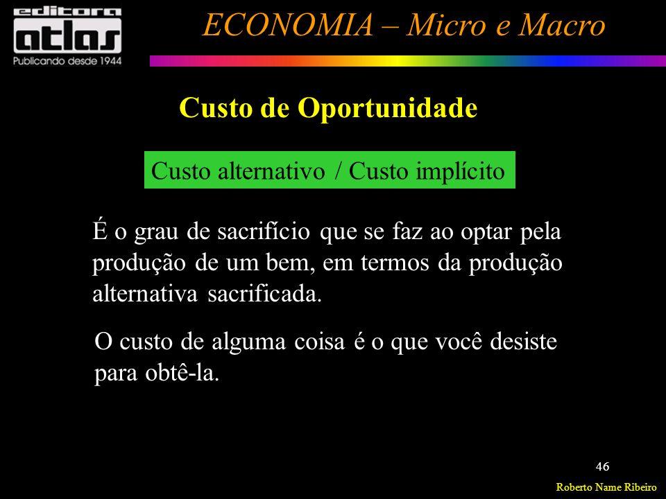 Roberto Name Ribeiro ECONOMIA – Micro e Macro 47 Trade off B => C + Produto X - Produto Y Custo de Oportunidade Ex.: C => B O custo de oportunidade de 200 unid.