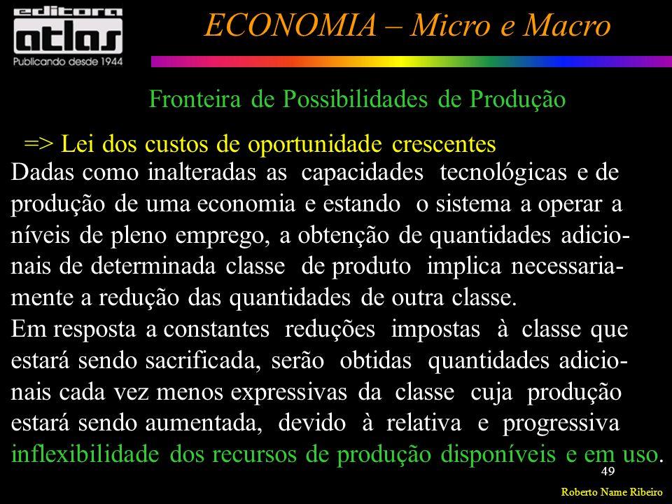Roberto Name Ribeiro ECONOMIA – Micro e Macro 50 Fronteira de Possibilidades de Produção Um avanço econômico na Indústria do bem Y desloca a fronteira de possibilidades de pro- dução para fora, aumen- tando o número de bens Y que a economia pode Produzir.