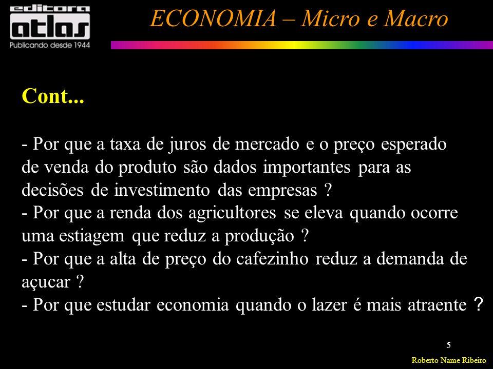 Roberto Name Ribeiro ECONOMIA – Micro e Macro 6 Sua concepção: A economia repousa sobre os atos humanos e é por excelência uma ciência social.