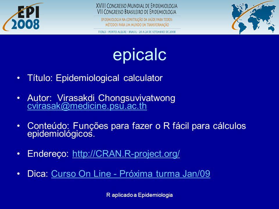 R aplicado a Epidemiologia epicalc Medidas de efeito table1 <- make2x2(25,70,22,7) cc(outcome=NULL, exposure=NULL, cctable=table1) cs(outcome=NULL, exposure=NULL, cctable=table1) table1 <- make2x2(70,7,22,25) cc(outcome=NULL, exposure=NULL, cctable=table1) cs(outcome=NULL, exposure=NULL, cctable=table1)