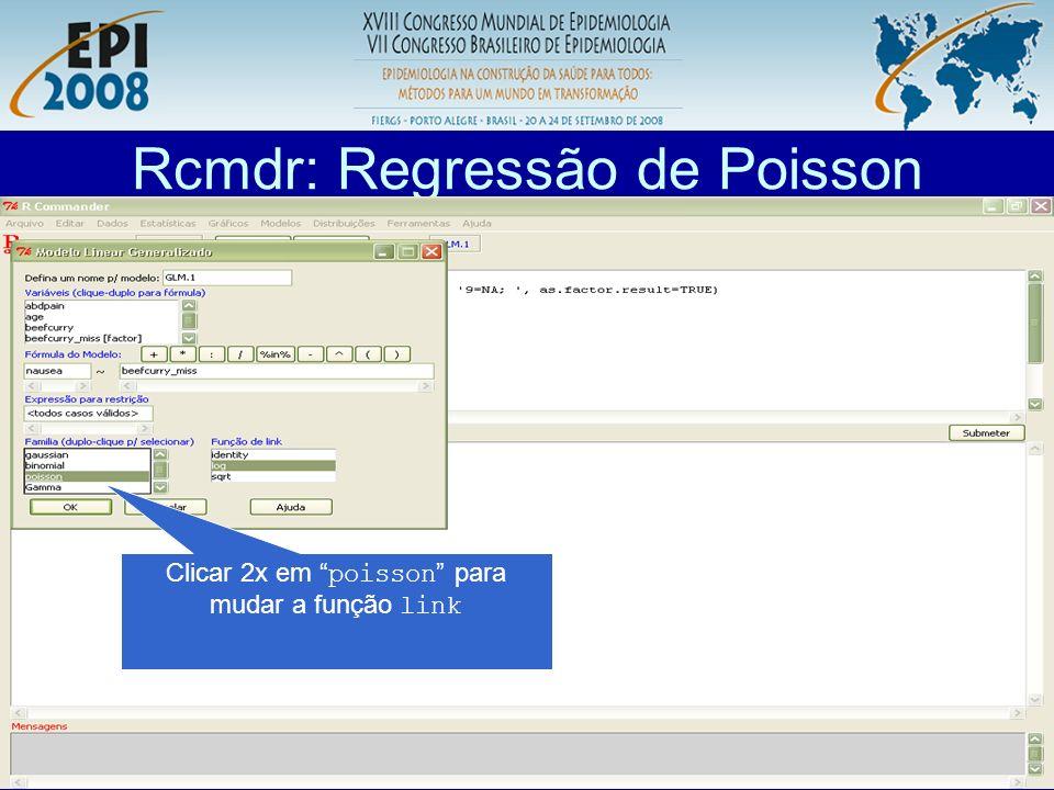 R aplicado a Epidemiologia Rcmdr: Regressão de Poisson O erro padrão da estimativa apresentada nessa saída não é robusta para resposta binária.