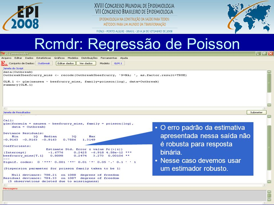 R aplicado a Epidemiologia Rcmdr: Regressão de Poisson Antes de estimar o erro padrão robusto temos que tratar os valores faltantes adequadamente.