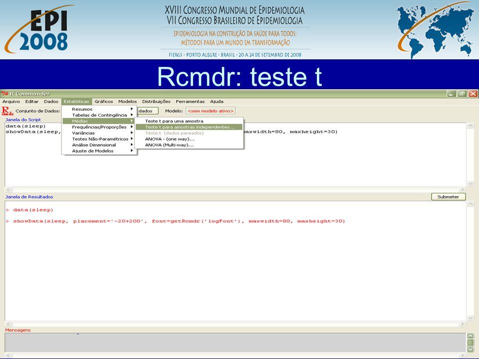 R aplicado a Epidemiologia Rcmdr: teste t Primeiro testar se as variâncias são iguais!