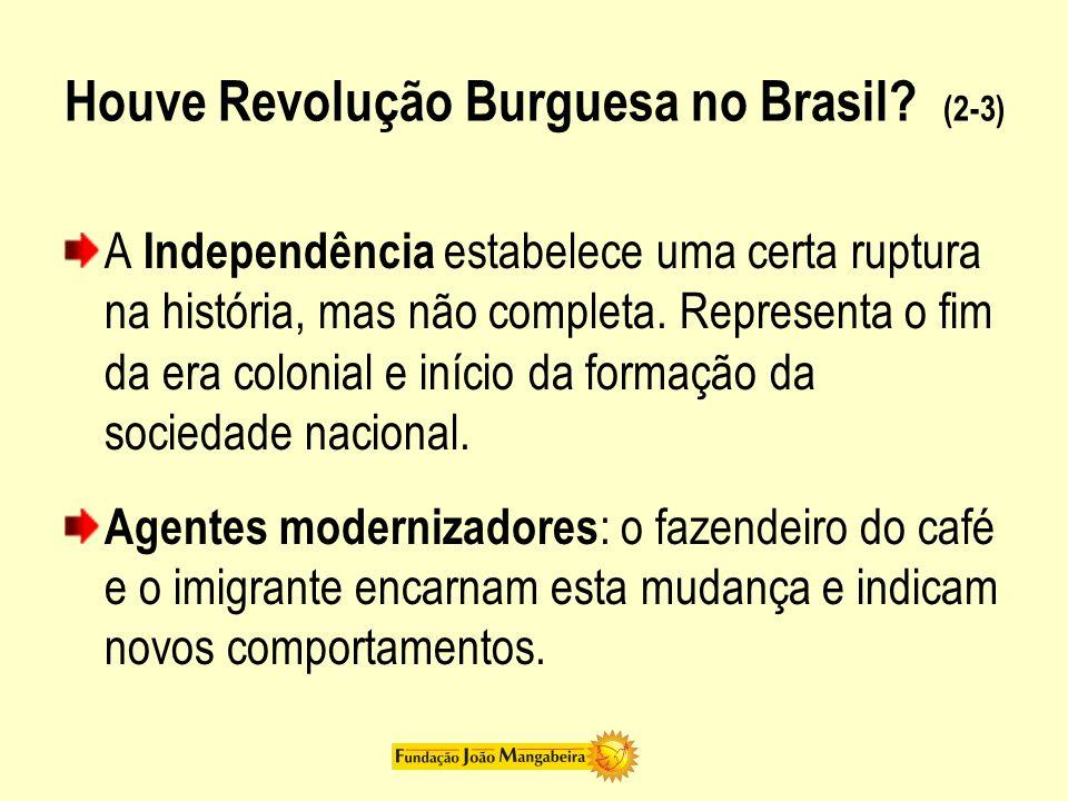Houve Revolução Burguesa no Brasil.