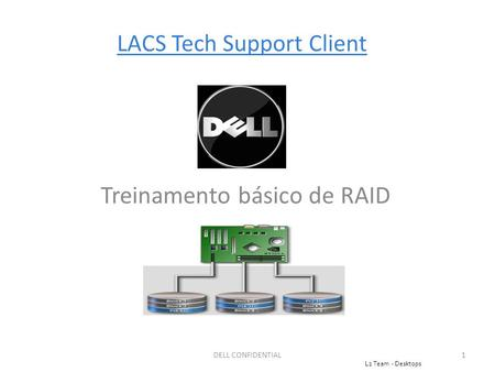 LACS Tech Support Client Treinamento básico de RAID DELL CONFIDENTIAL1 1 L2 Team - Desktops.