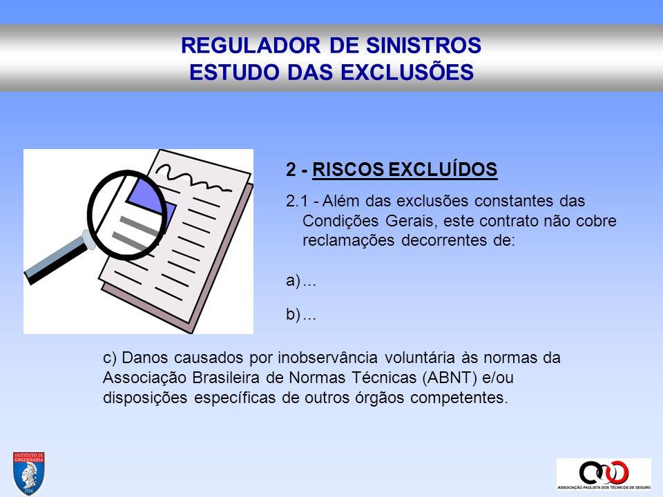 REGULADOR DE SINISTROS ESTUDO DAS EXCLUSÕES 2.2 – a)....