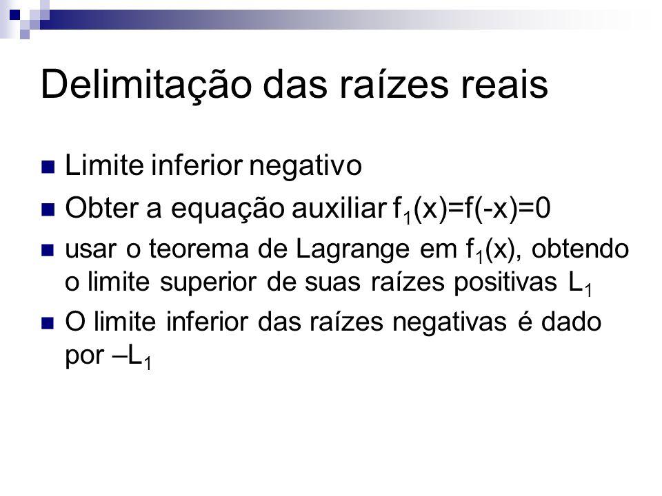 Exemplo Calcule o limite inferior para as raízes negativas da equação f(x) = x 5 +x 4 -8x 3 -16x 2 +7x+14 =0
