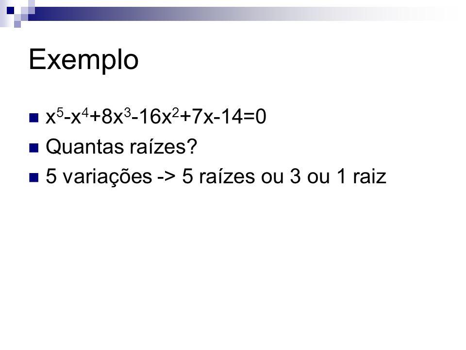 Exemplo 5x 5 -16x 2 +7x-14=0 Quantas raízes?