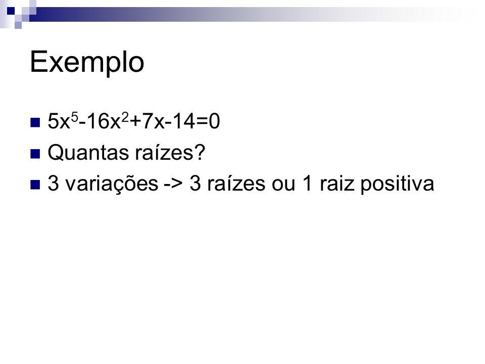 Enumeração de raízes Para determinar o número de raizes negativas basta trocar x por (-x) na equação e aplicar a regra dos sinais