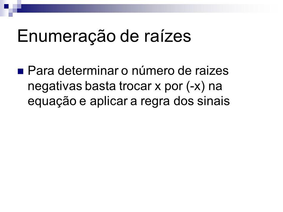 Exemplo x 5 +x 4 -8x 3 -16x 2 +7x+14=0 f(-x)=-x 5 +x 4 +8x 3 -16x 2 -7x+14=0 3 raízes ou 1 raiz negativa