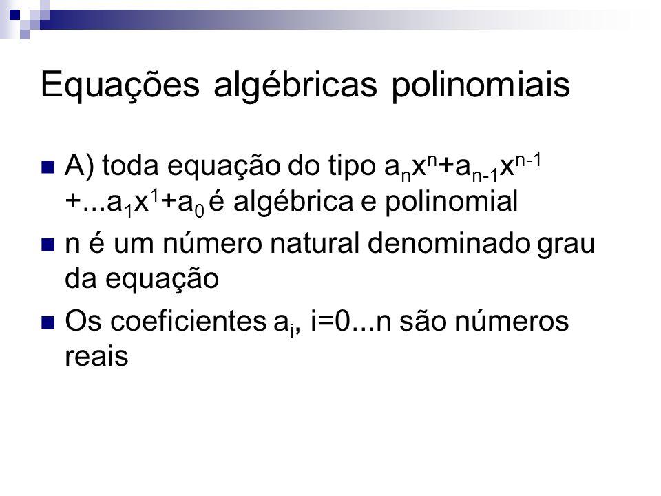 Toda equação polinomial de grau n tem exatamente n raízes, reais ou complexas, desde que cada raiz seja contada de acordo com seu grau de multiplicidade Equações algébricas polinomiais