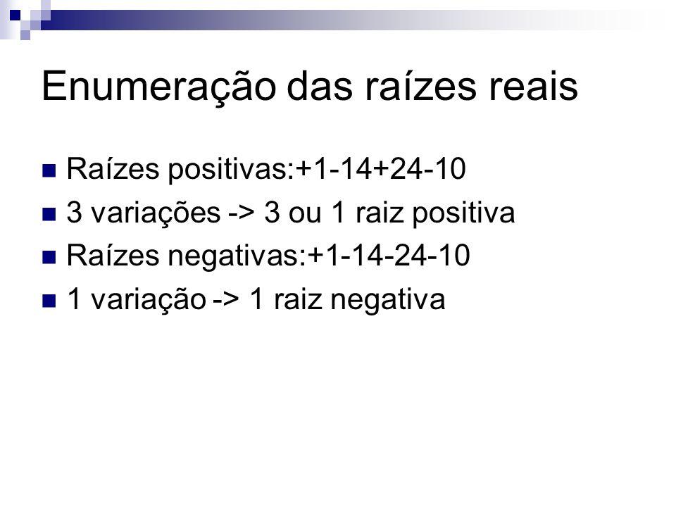 Número de raízes positivas Teorema de Sturm Sucessão de Sturm05 f(x)=x 4 -14x 2 +24x-10-+ f1(x)=4x 3 -28x+24++ f2(x)=7x 2 -18x+10++ f3(x)=7,24x-9,3-+ f4(x)=1,5++ N(x)30
