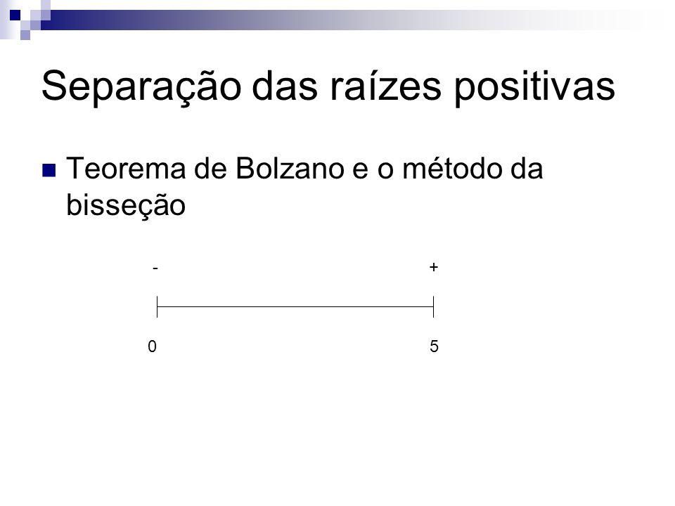Separação das raízes positivas Teorema de Bolzano e o método da bisseção 05 -+ 2,5 +