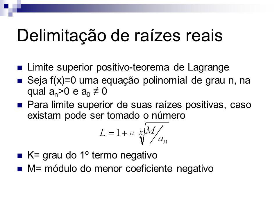 Exemplo Calcule o limite superior para as raízes positivas da equação f(x) = x 5 +x 4 -8x 3 -16x 2 +7x+14 =0