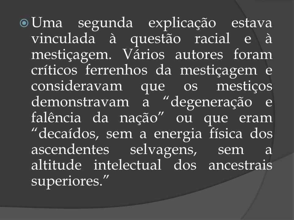 A maioria dos cientistas, políticos, juristas e intelectuais desenvolveram teorias racistas e deterministas para explicar os destinos da nação brasileira, segundo a cientista social Lilian Shwarcz, a pobreza seria sempre um dos elementos essenciais dessa explicação, e uma decorrência da escravidão ou da mestiçagem.