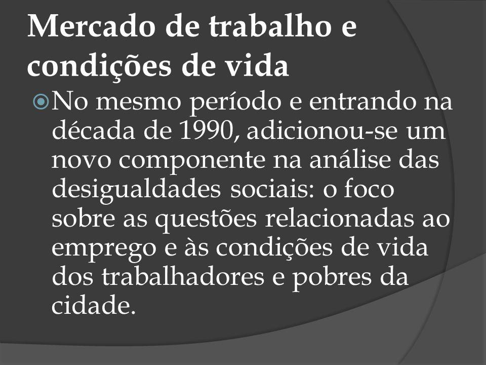 Assim, passaram a ter primazia nas análises dos temas: emprego e desemprego, mercado formal e informal de trabalho, estratégias de sobrevivência das famílias de baixa renda, mensuração da pobreza e linha de pobreza.