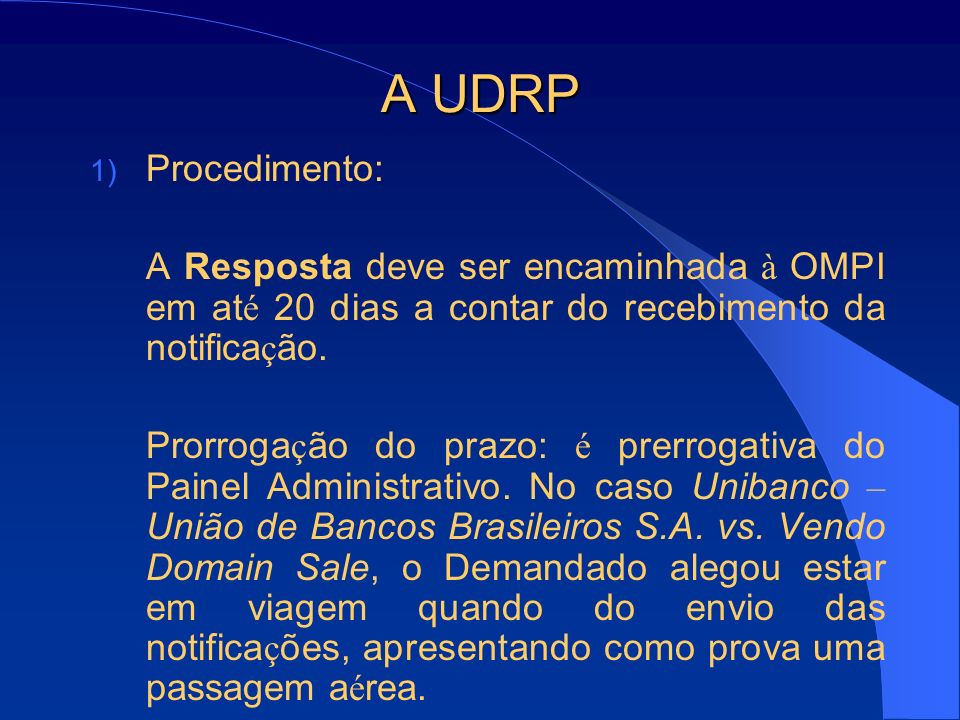 A UDRP 1) Procedimento: Forma ç ão do Painel Administrativo (1 ou 3 membros) Decisão do Painel Execu ç ão da decisão (10 dias para recorrer ao Poder Judici á rio)