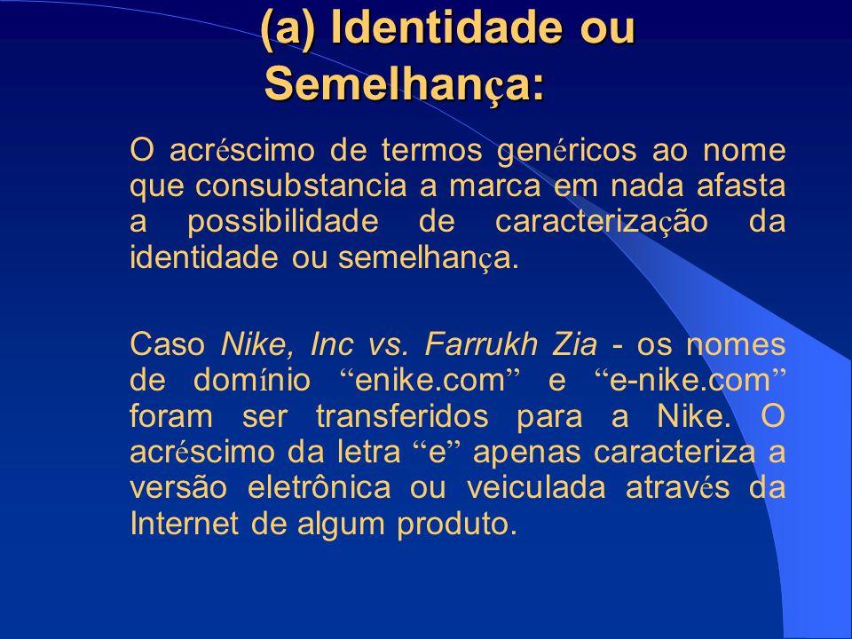 (a) Identidade ou Semelhan ç a: O simples acr é scimo de informa ç ões geogr á ficas à marca não descaracteriza a identidade ou semelhan ç a.