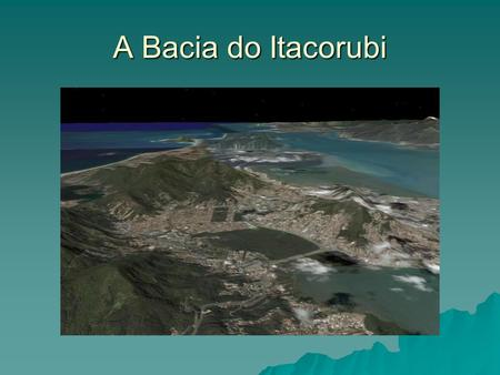A Bacia do Itacorubi.