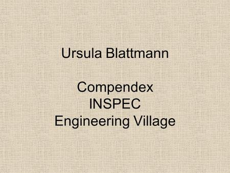 Ursula Blattmann Compendex INSPEC Engineering Village.