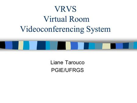 VRVS Virtual Room Videoconferencing System Liane Tarouco PGIE/UFRGS.
