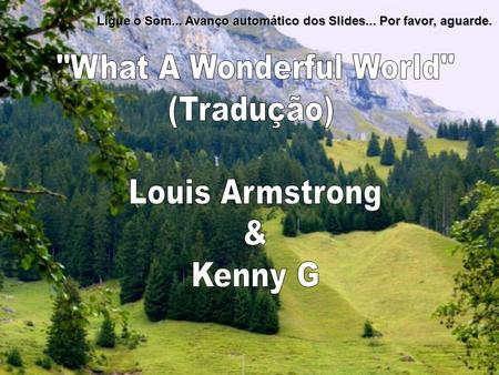 What A Wonderful World (Tradução) Louis Armstrong & Kenny G