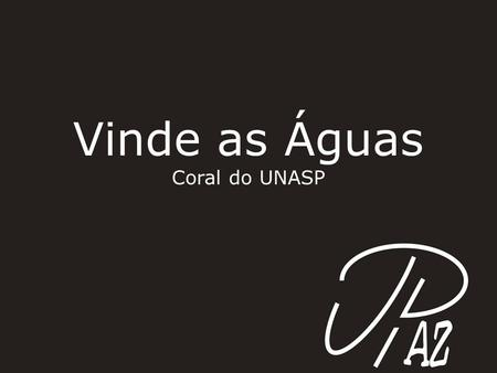 Vinde as Águas Coral do UNASP.