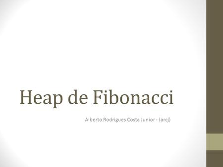 Heap de Fibonacci Alberto Rodrigues Costa Junior - (arcj)