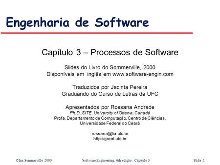 ©Ian Sommerville 2000 Software Engineering, 6th edição. Cápítulo 3 Slide 1 Engenharia de Software Capítulo 3 – Processos de Software Slides do Livro do.